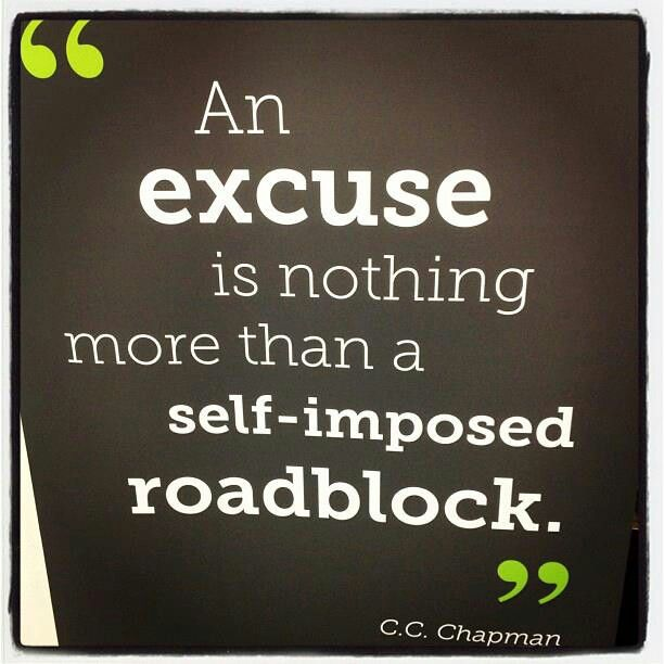 If you are ready to make some serious life get rid of your excuses...No more excuses!!
