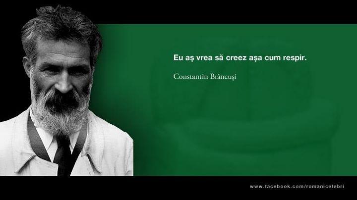 """Eu as vrea sa creez asa cum respir"" - Constantin Brancusi"