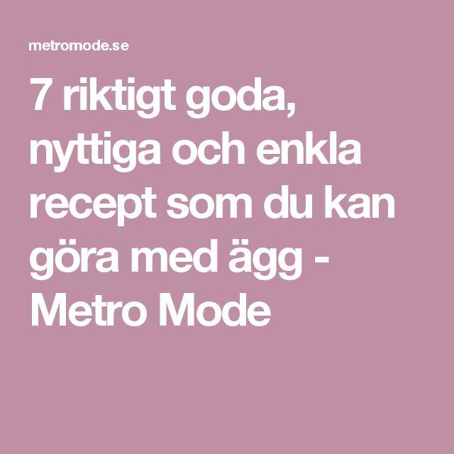 7 riktigt goda, nyttiga och enkla recept som du kan göra med ägg - Metro Mode