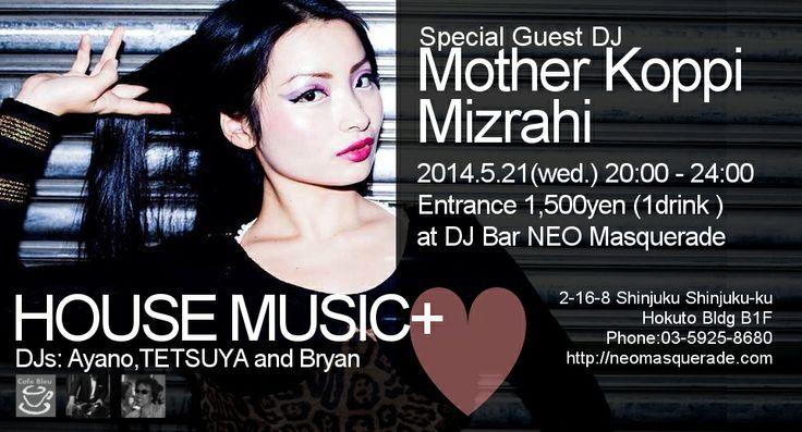 HOUSE MUSIC+ 2014.5.21(wed.) 20:00-24:00 at DJ Bar NEO Masquerade Special Guest DJ: Mother Koppi Mizrahi Entrance:1500yen(1drink)