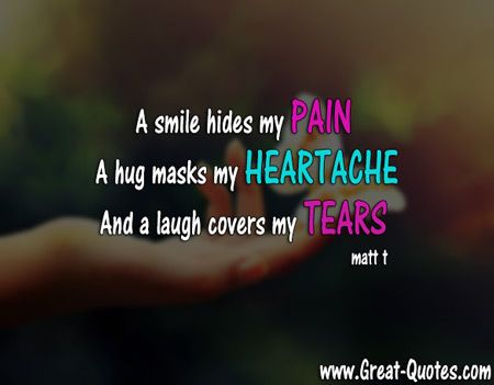 Pain Quotes Smile Hides My Pain A Hug Masks My Heartache And A