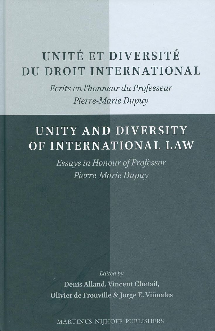 Unité et diversité du droit international : Ecrits en l'honneur du professeur Pierre-Marie Dupuy / edité par Denis Alland ... [et al.] = Unity and diversity of international law : Essays in honour of professor Pierre-Marie Dupuy / edited by, Denis Alland ... [et al.] / edité par Denis Alland ... [et al.], 2014