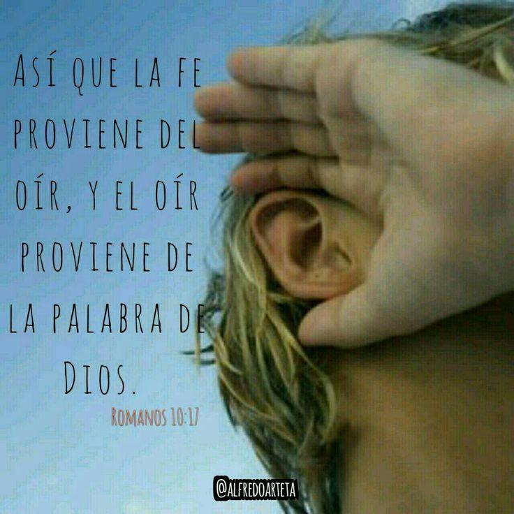 Así que la fe proviene del oír, y el oír proviene de la palabra de Dios. Romanos 10:17 RVC