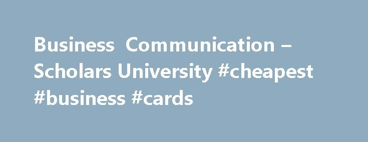 Business Communication – Scholars University #cheapest #business #cards http://business.remmont.com/business-communication-scholars-university-cheapest-business-cards/  #business communication # Business Communication Product Description Business communication is a practical course of techniques for clarifying purpose, understanding readers, and organizing ideas. Through in-class writing exercises, it introduces you to common formats such as the memo, letter, and report. Vocabulary…