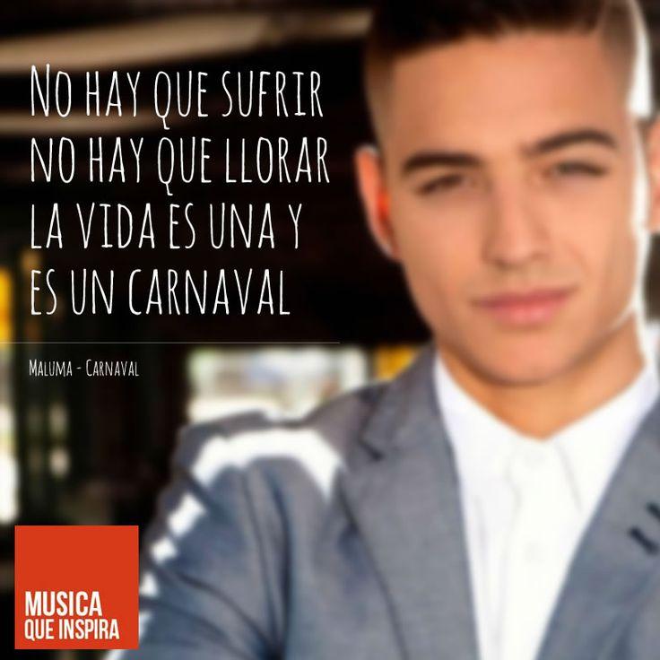 """MÚSICA QUE INSPIRA: """"No hay que sufrir no hay que llorar la vida es una y es un carnaval"""" de MALUMA y su canción Carnaval. Puedes ver el video en: http://youtu.be/opYwDZLoWz0"""