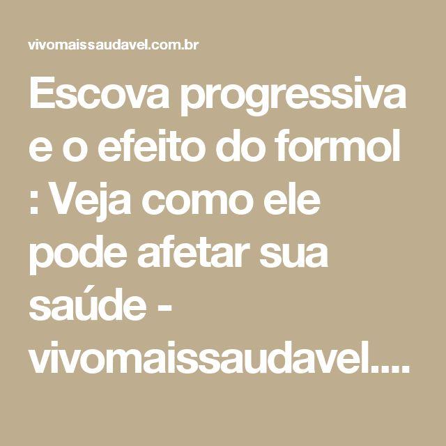 Escova progressiva e o efeito do formol : Veja como ele pode afetar sua saúde - vivomaissaudavel.com.br