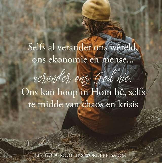 Selfs al verander ons wêreld, ons ekonomie en mense... verander ons God nie. Ons kan hoop in Hom hê, selfs te midde van chaos en krisis.  Terria Moore