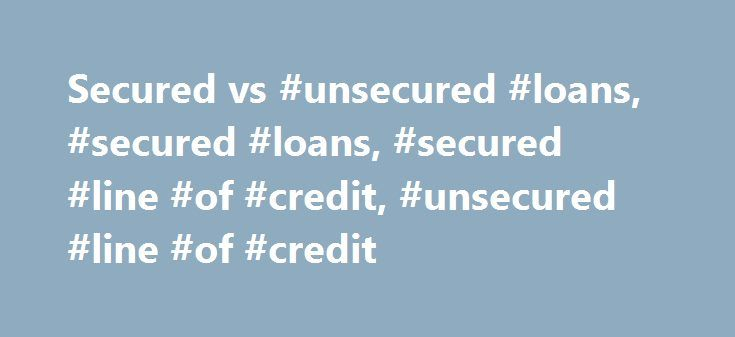 Secured vs #unsecured #loans, #secured #loans, #secured #line #of #credit, #unsecured #line #of #credit http://namibia.remmont.com/secured-vs-unsecured-loans-secured-loans-secured-line-of-credit-unsecured-line-of-credit/  # Secured vs. Unsecured Loans If you're considering applying for a loan or line of credit to help with a major purchase, you have a choice between secured and unsecured lending options. Secured loans and lines of credit are secured against your assets, resulting in higher…