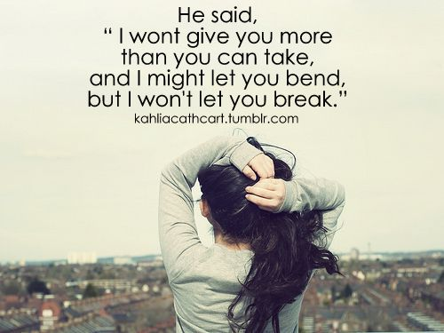 "He Said, ""I Won't Give You More Than You Can Take, And I"