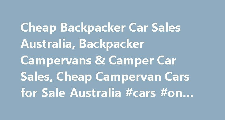 Cheap Backpacker Car Sales Australia, Backpacker Campervans & Camper Car Sales, Cheap Campervan Cars for Sale Australia #cars #on #finance http://germany.remmont.com/cheap-backpacker-car-sales-australia-backpacker-campervans-camper-car-sales-cheap-campervan-cars-for-sale-australia-cars-on-finance/  #cars for sale australia # BACKPACKER CAMPERVAN CAR SALES CARS 4 BACKPACKERS offers Travellers in Australia the opportunity to Buy or Sell cars, campervans, station-wagons or 4WDs online…