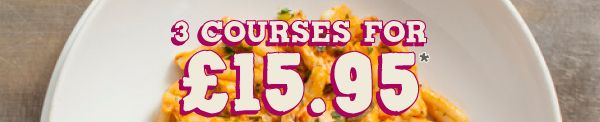 3 COURSES FOR £15.95*