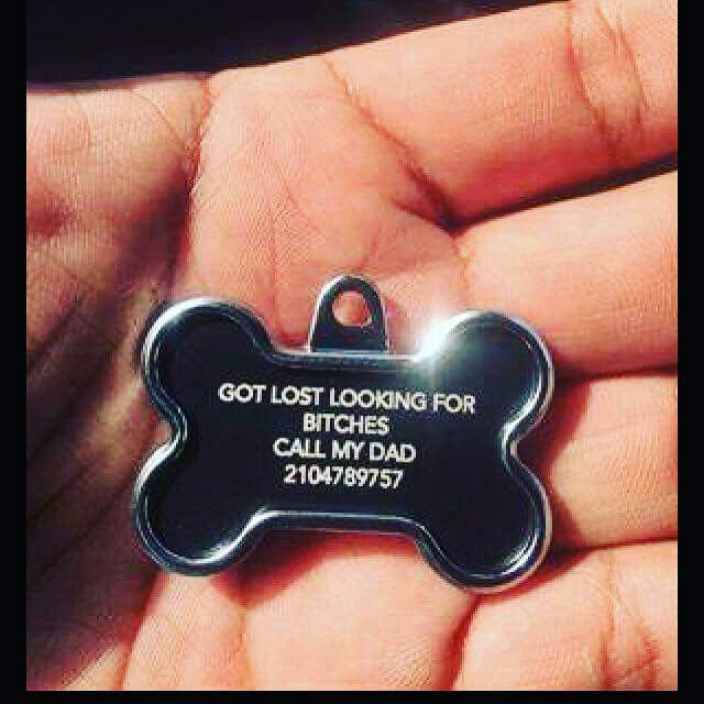 Dog Tag Humor Got lost looking for bitches call my dad (Cat version got lost looking for pussy call my mom/dad)