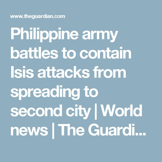 Philippine army battles to contain Isis attacks from spreading to second city | World news | The Guardian