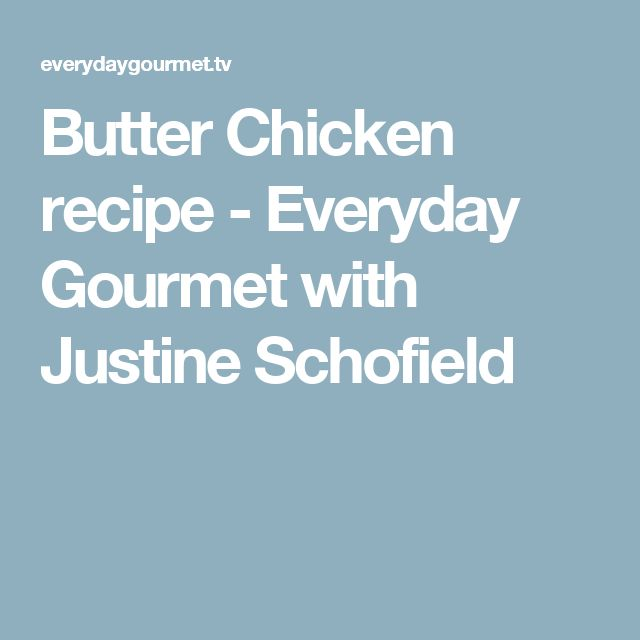 Butter Chicken recipe - Everyday Gourmet with Justine Schofield