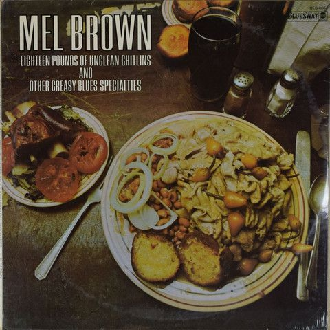 Mel Brown | Eighteen Pounds Of Unclean Chitlins And Other Greasy Blues…