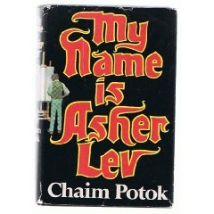 a review of chaim potoks novel my name is asher lev My name is asher lev is another powerful potok novel about 'core conflict' between the artistic spiritual voice inside a man's soul, and the hasidic culture in which he grows up and in which he is so tutored by the memory of his legendary ancestor, as well as by the lives led by his grandfather and father.