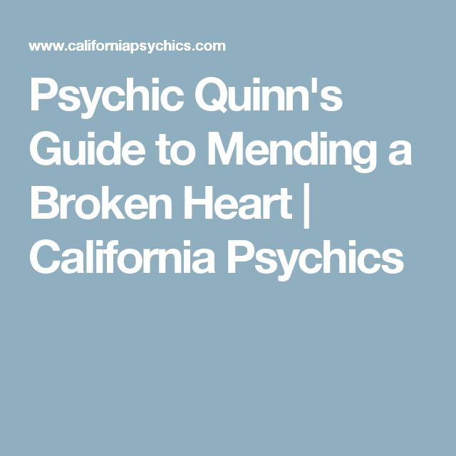 Psychic Quinn's Guide to Mending a Broken Heart | California Psychics