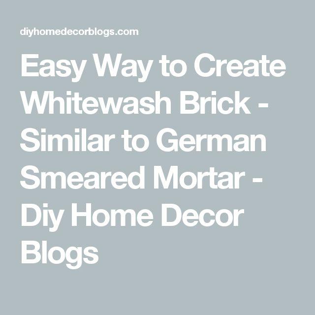Easy Way to Create Whitewash Brick - Similar to German Smeared Mortar - Diy Home Decor Blogs