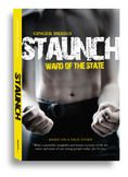 Staunch by Ginger Briggs is the story of one boy's life as a ward of the state. Out August 2012.