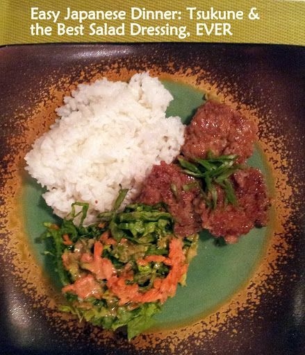 Easy Japanese dinner - Tsukune (chicken patties) and the best salad dressing, EVER