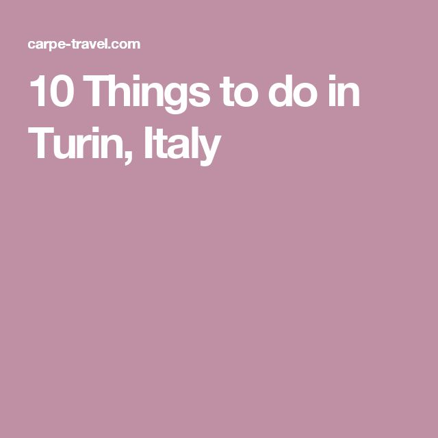 10 Things to do in Turin, Italy
