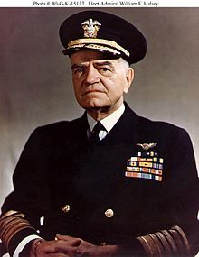 "Fleet Admiral William ""Bull"" Halsey, Jr., United States Navy, (October 30, 1882 – August 16, 1959), was a U.S. Naval officer. He commanded the South Pacific Area during the early stages of the Pacific War against Japan. Later he was commander of the Third Fleet through the duration of hostilities."
