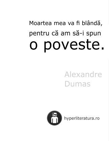 """""""Moartea mea va fi blândă, pentru că am să-i spun o poveste."""" Alexandre Dumas"""