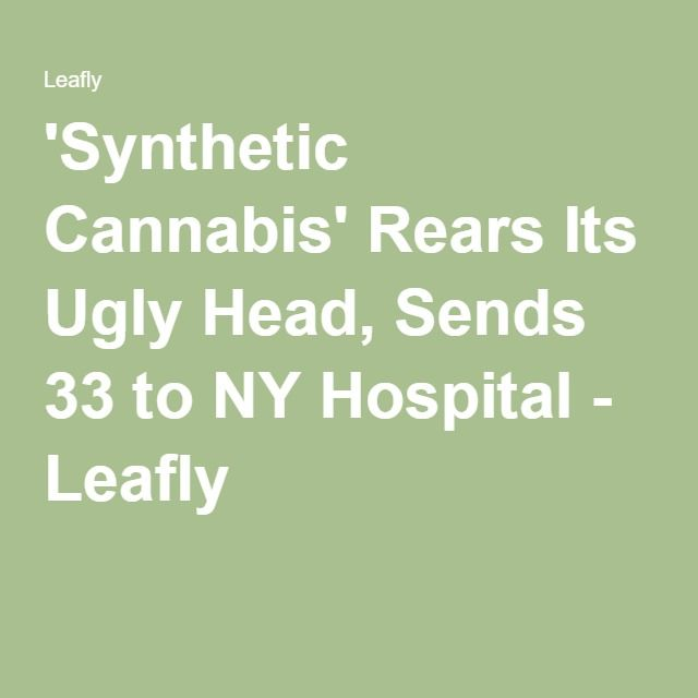 'Synthetic Cannabis' Rears Its Ugly Head, Sends 33 to NY Hospital - Leafly