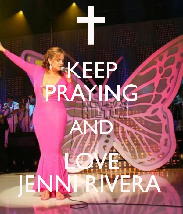 KEEP PRAYING AND LOVE JENNI RIVERA
