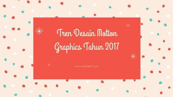 Tren Desain Motion Graphics Tahun 2017