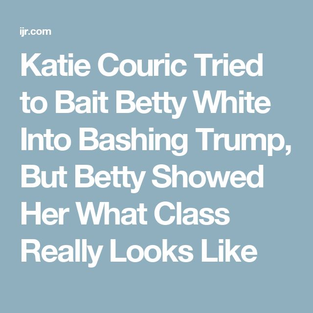 Katie Couric Tried to Bait Betty White Into Bashing Trump, But Betty Showed Her What Class Really Looks Like