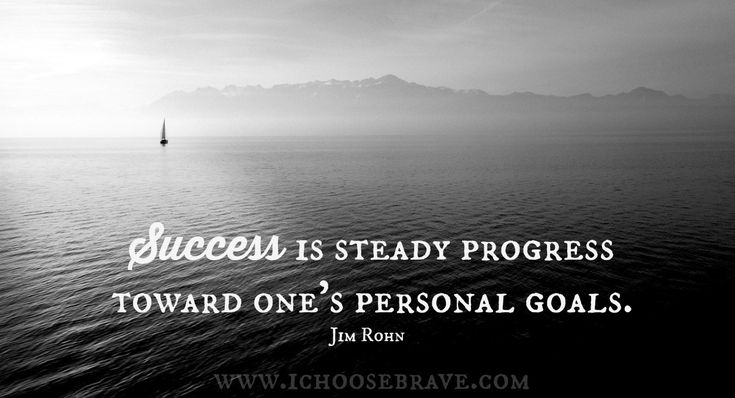 Success is steady progress. Faithful pursuit, not one moment in time.