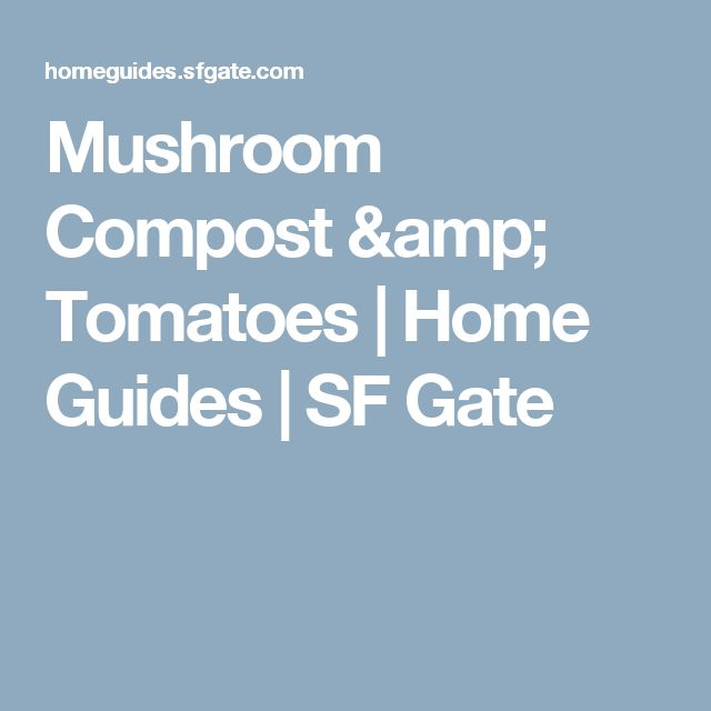 Mushroom Compost & Tomatoes | Home Guides | SF Gate