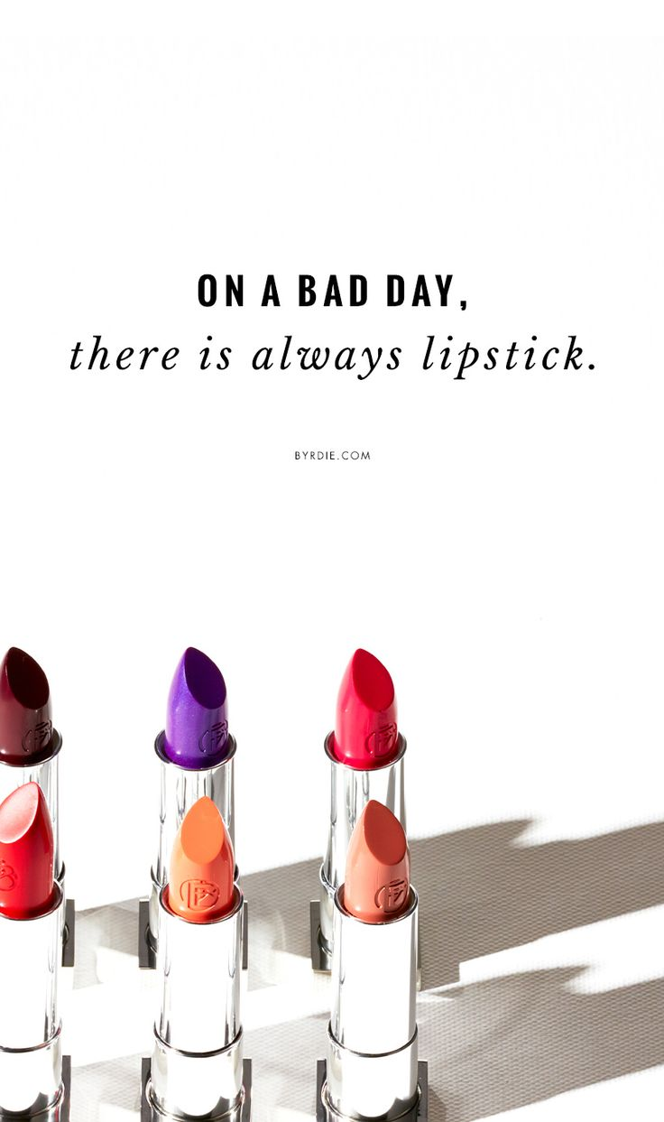 """On a bad day, there is always lipstick."""
