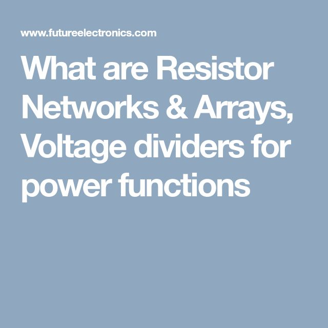What are Resistor Networks & Arrays, Voltage dividers for power functions