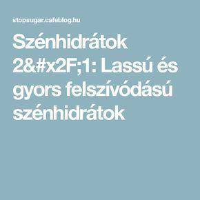 Szénhidrátok 2/1: Lassú és gyors felszívódású szénhidrátok