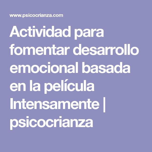 Actividad para fomentar desarrollo emocional basada en la película Intensamente | psicocrianza