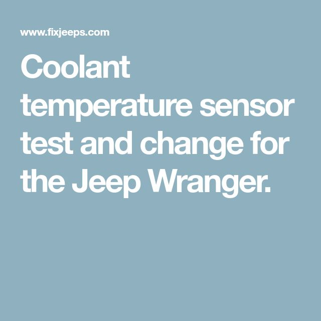 Coolant temperature sensor test and change for the Jeep Wranger.
