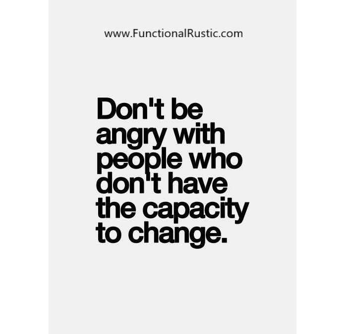 Don't be angry with people who don't have the capacity to change.  www.FunctionalRustic.com #quote #quoteoftheday #motivation #inspiration #diy #functionalrustic #homestead #rustic #pallet #pallets #rustic #handmade #craft #tutorial #michigan #puremichigan #storage #repurpose #recycle #decor #country #duck #muscovy #barn #strongwoman #success #goals #inspirationalquotes #quotations #strongwomenquotes #smallbusiness #smallbusinessowner #puremichigan #recovery #sober