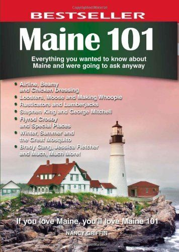Maine 101: Everything You Wanted to Know About Maine and Were Going to Ask Anyway by Nancy Griffin