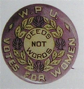 """WPU pin here consciously recalls  Pankhurst's famous phrase, """"Deeds Not Words."""""""