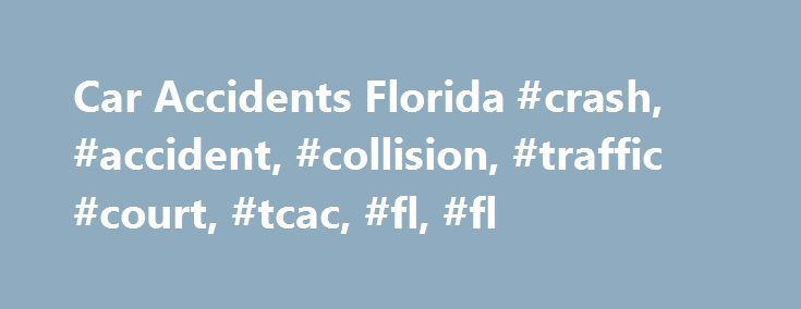Car Accidents Florida #crash, #accident, #collision, #traffic #court, #tcac, #fl, #fl http://hong-kong.nef2.com/car-accidents-florida-crash-accident-collision-traffic-court-tcac-fl-fl/  # Florida DMV Online Guide Car Accident Responsibilities What to Do in a Florida Car Accident Accidents happen so it's a good idea to know a head of time what you are required to do if you are involved in a crash in Florida. First and foremost you must stop. And if anyone is hurt you are required to get help…
