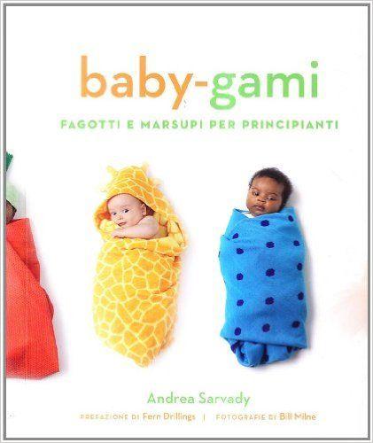 Baby-gami. Fagotti e marsupi per principianti: Amazon.it: Andrea Sarvady, J. Stislow, M. Columbo: Libri