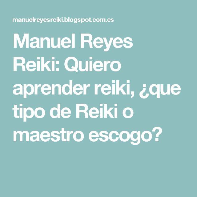 Manuel Reyes Reiki: Quiero aprender reiki, ¿que tipo de Reiki o maestro escogo?