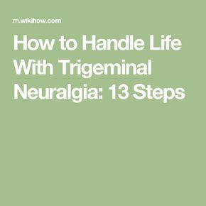 How to Handle Life With Trigeminal Neuralgia: 13 Steps