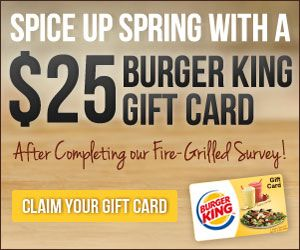 FREE $25 Burger King Gift Card For Completing Survey!