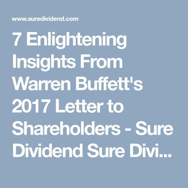 7 Enlightening Insights From Warren Buffett's 2017 Letter to Shareholders - Sure Dividend Sure Dividend