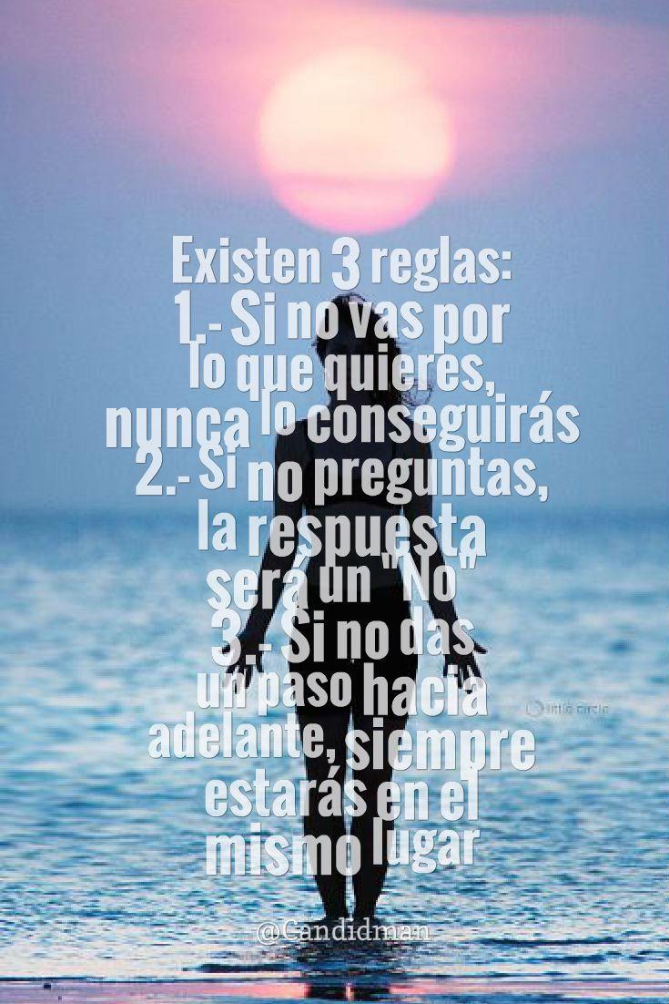 """""""Existen 3 #Reglas de la #Vida"""" 1.- Si no vas por lo que quieres nunca lo conseguirás. 2.- Si no preguntas la respuesta será un no. 3.- Si no das u paso hacia adelante siempre estarás en el mismo lugar. @candidman #Frases #Reflexion"""