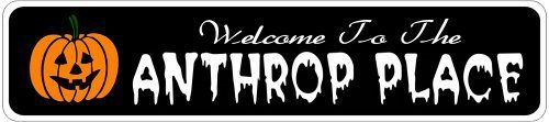 ANTHROP PLACE Lastname Halloween Sign - Welcome to Scary Decor, Autumn, Aluminum - 4 x 18 Inches by The Lizton Sign Shop. $12.99. 4 x 18 Inches. Rounded Corners. Great Gift Idea. Aluminum Brand New Sign. Predrillied for Hanging. ANTHROP PLACE Lastname Halloween Sign - Welcome to Scary Decor, Autumn, Aluminum 4 x 18 Inches - Aluminum personalized brand new sign for your Autumn and Halloween Decor. Made of aluminum and high quality lettering and graphics. Made to las...