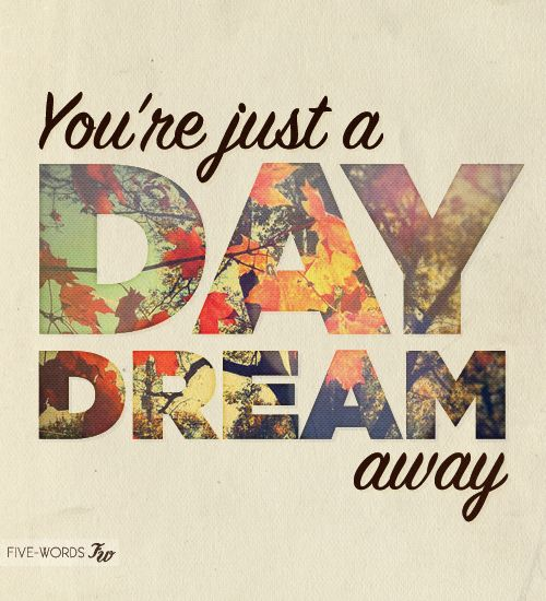 You're just a daydream away...: Life, Inspiration, Dreams, Writing Quotes, Graphics Design, Daydream, Living, Alltimelow, All Time Low